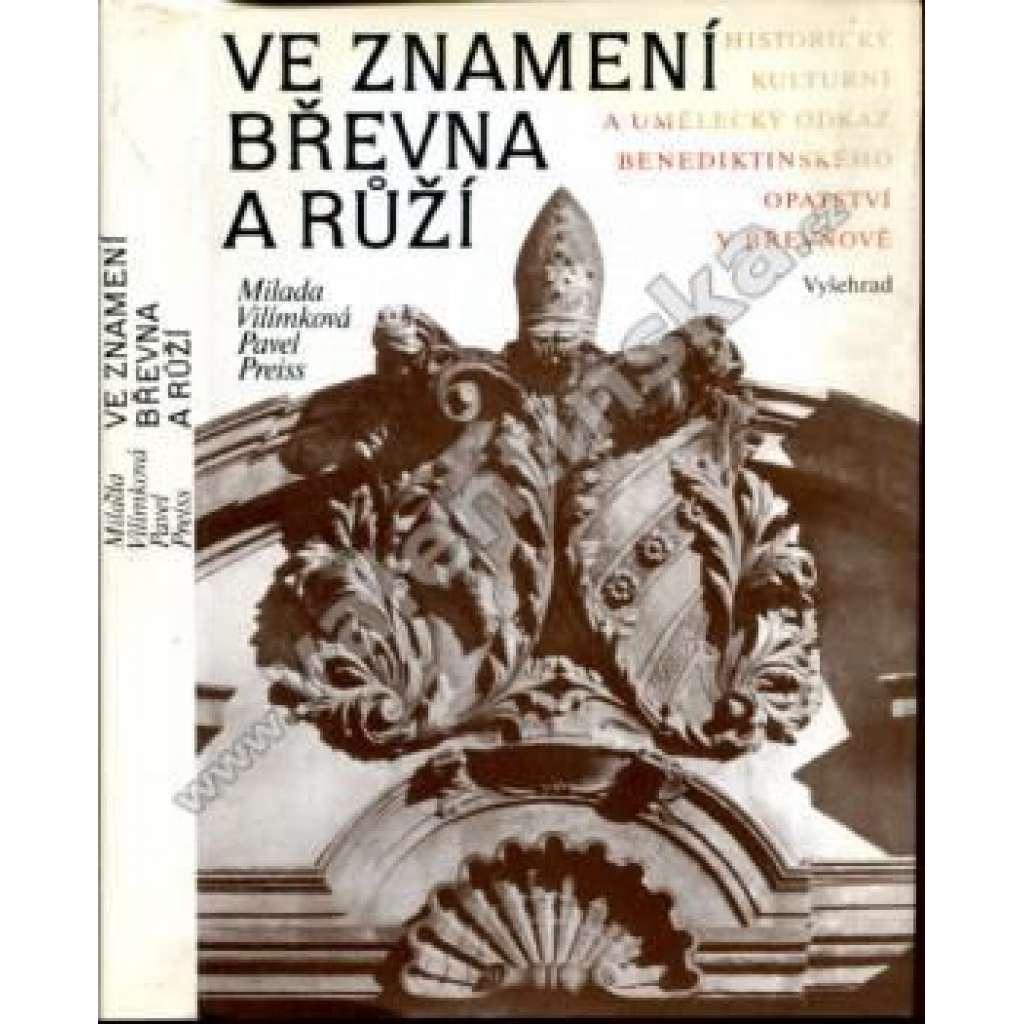Ve znamení břevna a růží - (benediktini, Břevnov, dějiny Břevnovského kláštera). Historický, kulturní a umělecký odkaz benediktinského opatství na Břevnově