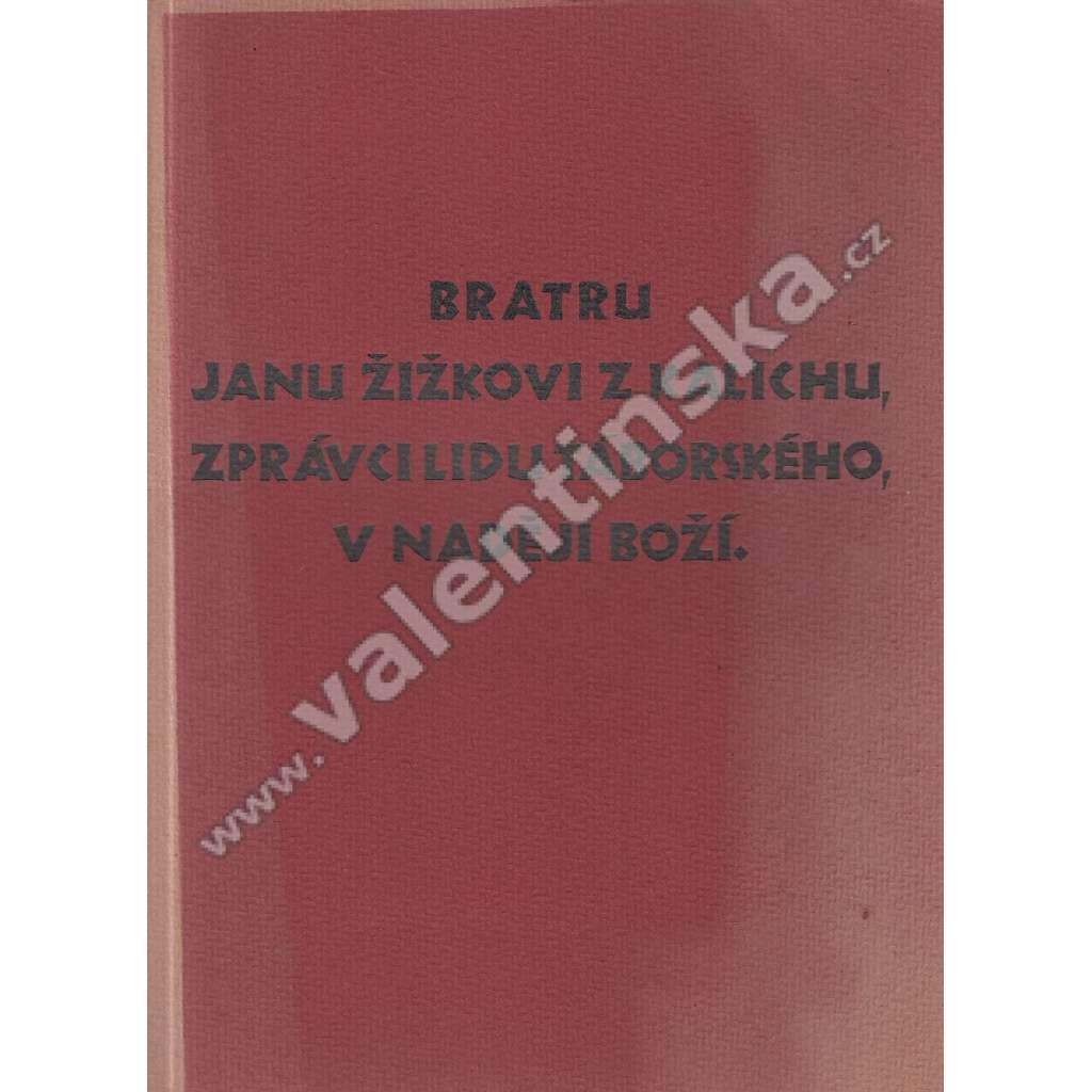 Bratru Janu Žižkovi z Kalichu, zprávci lidu...
