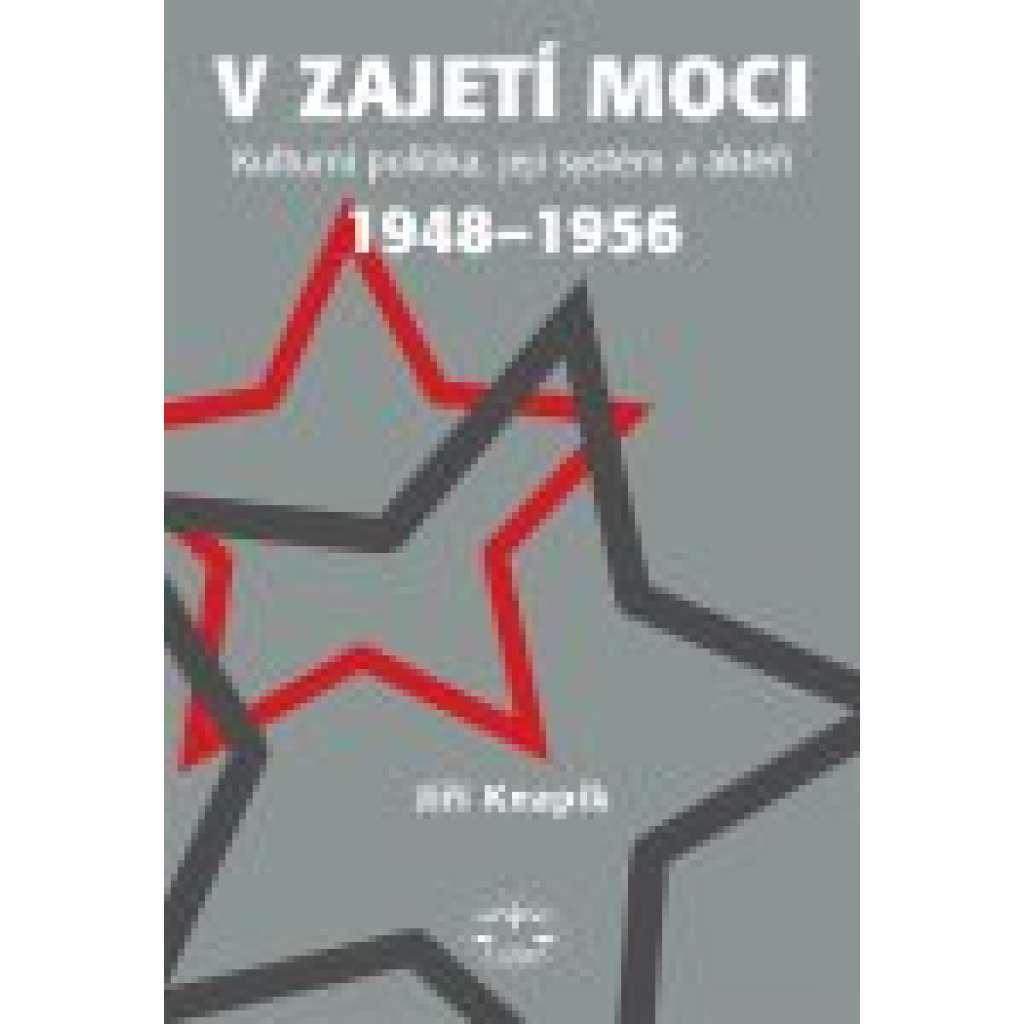 V zajetí moci – kulturní politika, její systém a aktéři 1948–1956