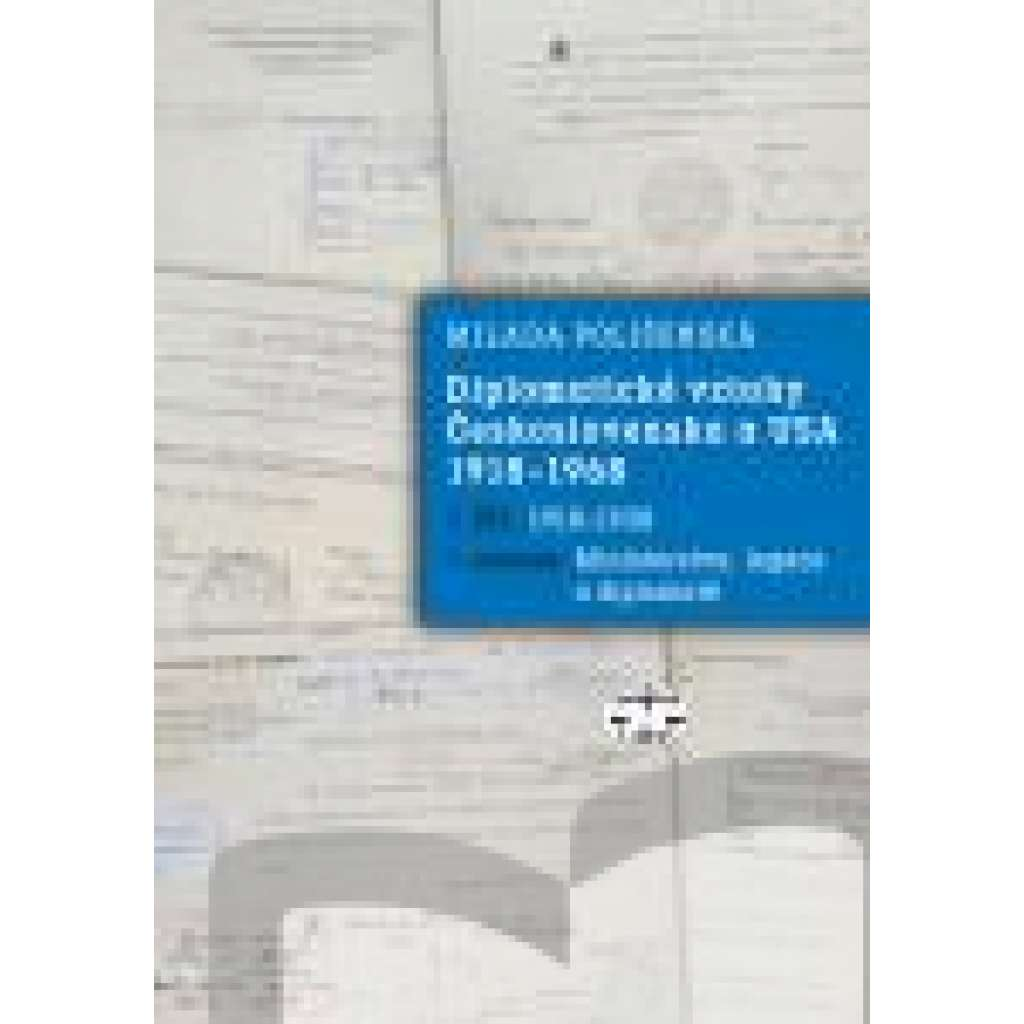 Diplomatické vztahy Československa a USA 1918–1968, I. díl – 1. svazek.Ministerstva, legace a diplomaté