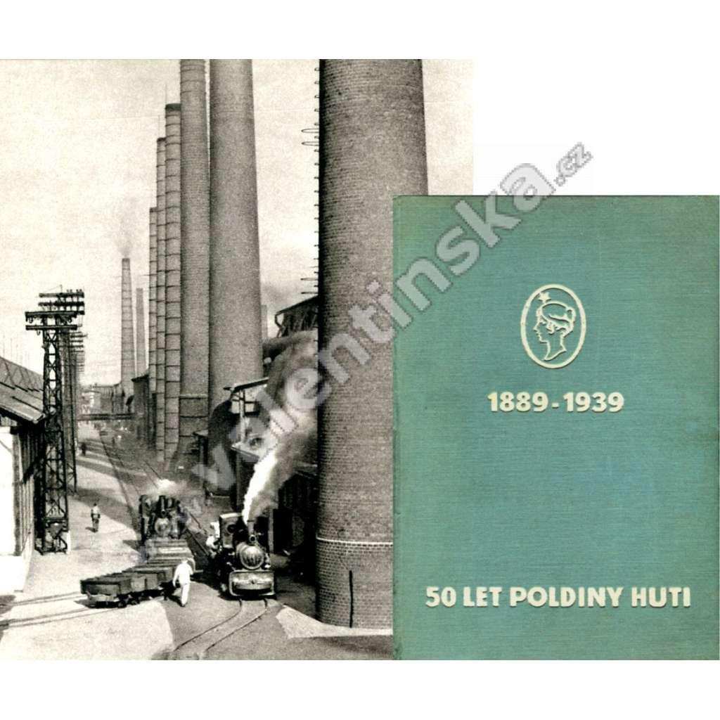 50 let Poldiny huti (1889-1939) - Továrna Poldi Kladno + Chomutov