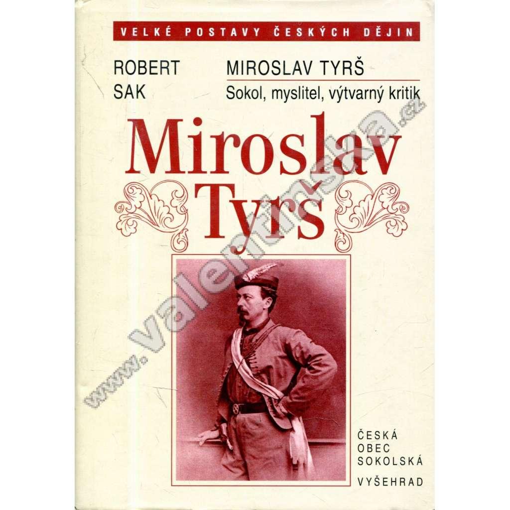 Miroslav Tyrš * Sokol, myslitel, výtvarný kritik