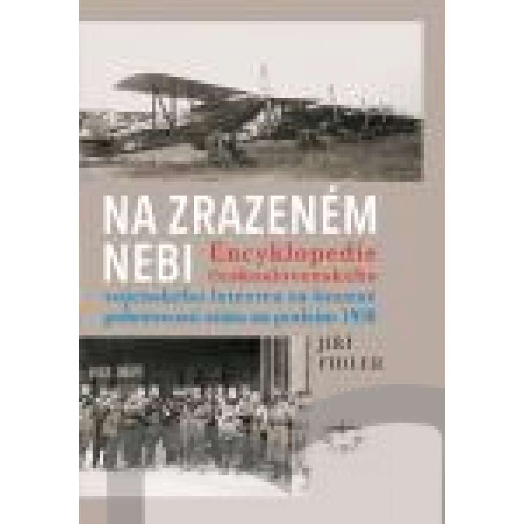 Na zrazeném nebi.Encyklopedie československého vojenského letectva za branné pohotovosti státu na podzim 1938