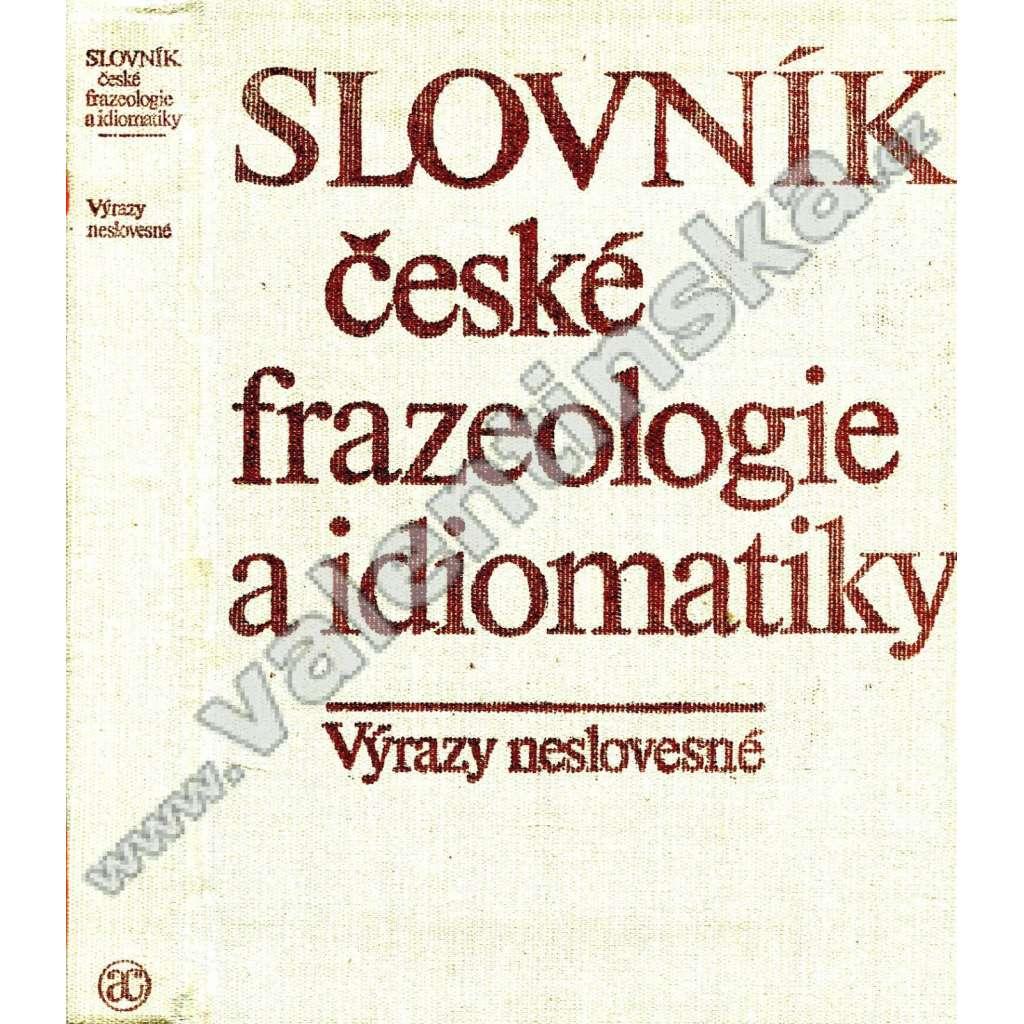 Slovník české frazeologie a idiomatiky. Výrazy neslovesné