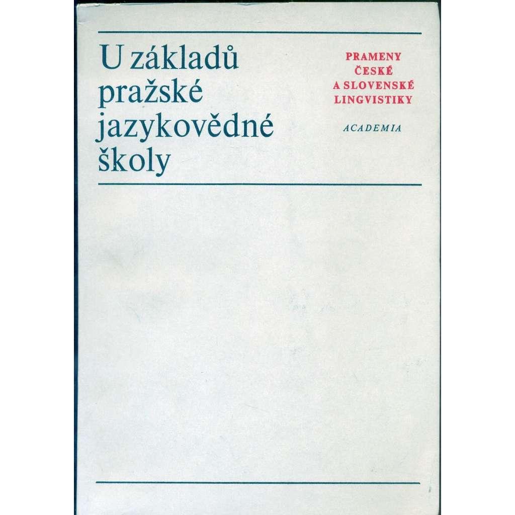 U základů pražské jazykovědné školy - Prameny české a slovenské lingvistiky (pražský lingvistický kroužek)